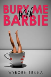 Bury Me With Barbie ebook by Wyborn Senna