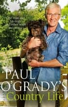 Paul O'Grady's Country Life - Heart-warming and hilarious tales from Paul ebook by Paul O'Grady