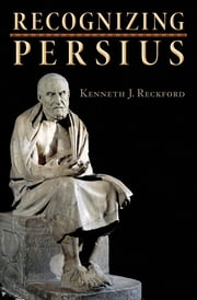 Recognizing Persius ebook by Kenneth J. Reckford