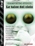 Le talee del cielo ebook by Giampietro Stocco