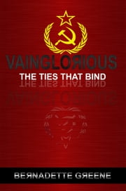 Vainglorious: The Ties That Bind ebook by Bernadette Greene
