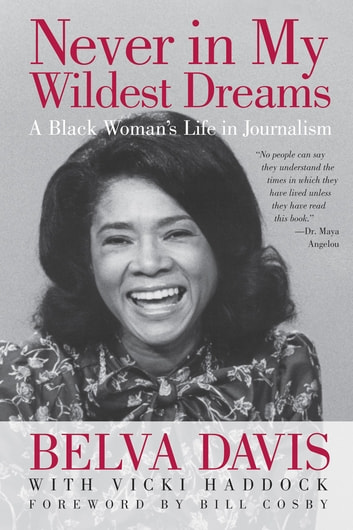Never in My Wildest Dreams - A Black Woman's Life in Journalism ebook by Belva Davis,Vicki Haddock