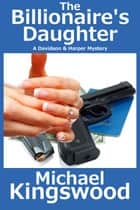 The Billionaire's Daughter - A Davidson & Harper Mystery ebook by Michael Kingswood