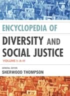 Encyclopedia of Diversity and Social Justice ebook by Sherwood Thompson