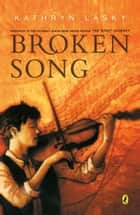 Broken Song ebook by Kathryn Lasky