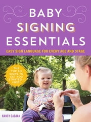 Baby Signing Essentials - Easy Sign Language for Every Age and Stage ebook by Nancy Cadjan