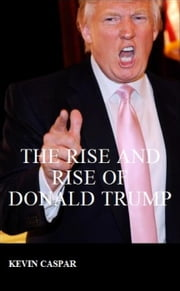 The Rise And Rise of Donald Trump ebook by Kevin Caspar