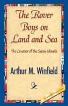 The Rover Boys On Land And Sea ebook by Arthur M. Winfield