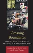 Crossing Boundaries - Ethnicity, Race, and National Belonging in a Transnational World ebook by Brian D. Behnken, Simon Wendt