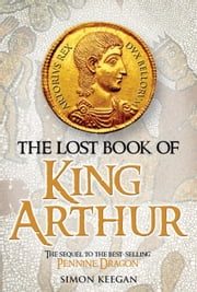The Lost Book of King Arthur ebook by Simon Keegan