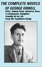 THE COMPLETE NOVELS OF GEORGE ORWELL ebook by George Orwell