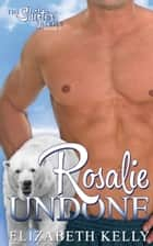 Rosalie Undone (Book Six) ebook by Elizabeth Kelly