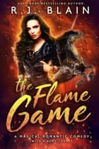 The Flame Game - A Magical Romantic Comedy (with a body count) ebook by R.J. Blain
