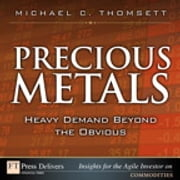 Precious Metals - Heavy Demand Beyond the Obvious ebook by Michael C. Thomsett
