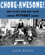 Chore-Awesome! - How to get your kids to do chores without asking ebook by Kobo.Web.Store.Products.Fields.ContributorFieldViewModel