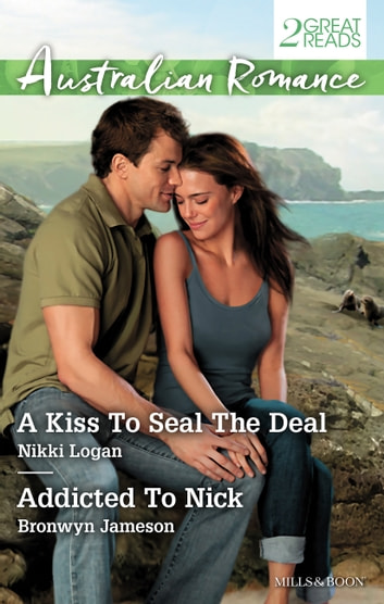 A Kiss To Seal The Deal/Addicted To Nick ebook by Bronwyn Jameson,Nikki Logan