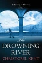 The Drowning River ebook by Christobel Kent