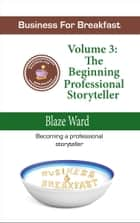 Business for Breakfast, Volume 3: The Beginning Professional Storyteller ebook by Blaze Ward