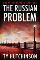 The Russian Problem ebook by Ty Hutchinson