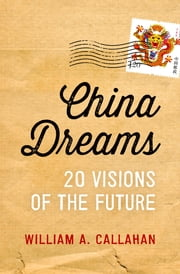 China Dreams - 20 Visions of the Future ebook by William A. Callahan
