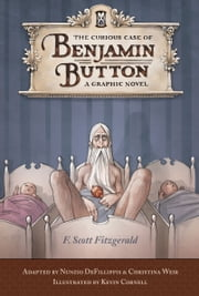 The Curious Case of Benjamin Button ebook by F. Scott Fitzgerald,Nunzio DeFilippis,Christina Weir,Kevin Cornell