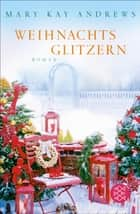 Weihnachtsglitzern - Roman eBook by Mary Kay Andrews, Maria Poets