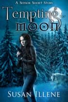 Tempting the Moon - A Sensor Short Story ebook by