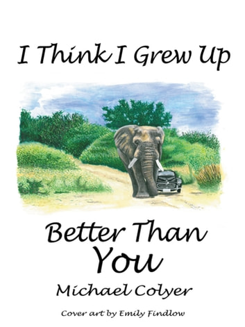 I Think I Grew Up Better Than You ebook by Michael Colyer