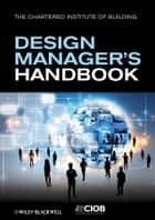 The Design Manager's Handbook ebook by John Eynon,CIOB (The Chartered Institute of Building)
