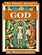 The Mind's Road to God ebook by Saint Bonaventure
