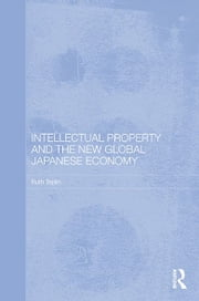 Intellectual Property and the New Global Japanese Economy ebook by Ruth Taplin