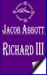 Richard III (Illustrated) - Makers of History ebook by Jacob Abbott