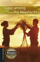 Love among the Haystacks Level 2 Oxford Bookworms Library ebook by D. H. Lawrence