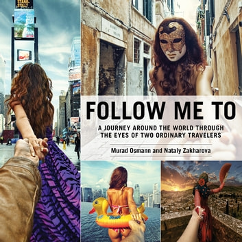 Follow Me To - A Journey around the World Through the Eyes of Two Ordinary Travelers ebook by Murad Osmann,Nataly Zakharova
