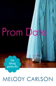 The Dating Games #4: Prom Date (The Dating Games Book #4) ebook by Melody Carlson
