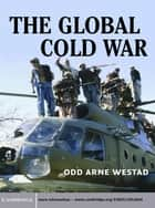 The Global Cold War ebook by Odd Arne Westad