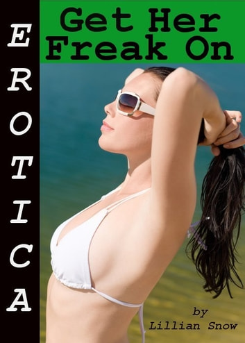Erotica: Get Her Freak On, Tales of Sex ebook by Lillian Snow