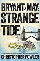 Bryant & May: Strange Tide - A Peculiar Crimes Unit Mystery ebook by Christopher Fowler