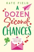A Dozen Second Chances: An uplifting novel of family, love and learning to be kind to yourself ebook by Kate Field