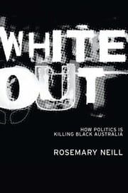White Out - How politics is killing black Australia ebook by Rosemary Neill