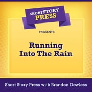 Short Story Press Presents Running Into The Rain audiobook by Short Story Press, Brandon Dowless