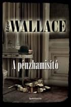 A pénzhamisító ebook by Edgar Wallace