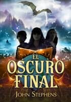 El oscuro final (Los Libros de los Orígenes 3) ebook by John Stephens