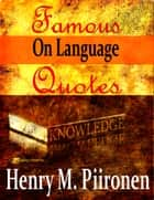 Famous Quotes on Language ebook by Henry M. Piironen
