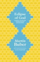 Eclipse of God - Studies in the Relation between Religion and Philosophy ebook by Martin Buber, Leora Batnitzky