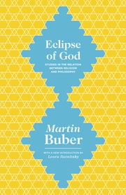 Eclipse of God - Studies in the Relation between Religion and Philosophy ebook by Martin Buber,Leora Batnitzky