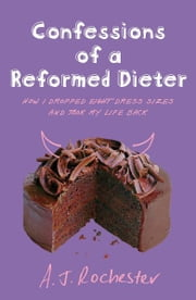 Confessions of a Reformed Dieter ebook by A J Rochester