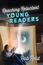Reaching Reluctant Young Readers ebook by Rob Reid