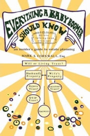 EVERYTHING A BABY BOOMER SHOULD KNOW - An Insider's Guide To Estate ebook by Cornwall, Mark, S.
