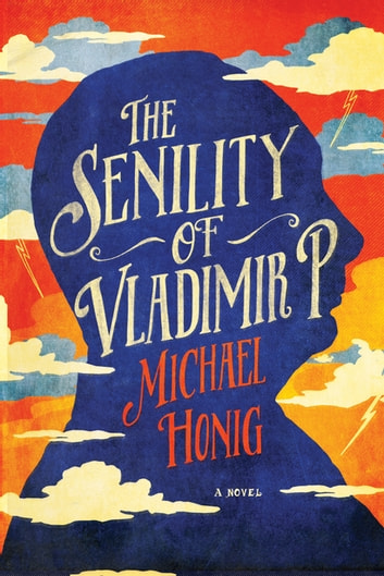The Senility of Vladimir P.: A Novel ebook by Michael Honig